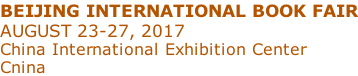 BEIJING INTERNATIONAL BOOK FAIR AUGUST 23-27, 2017 China International Exhibition Center Cnina